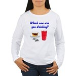 Which one are you drinking? Women's Long Sleeve T-