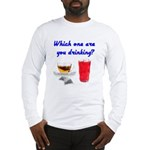 Which one are you drinking? Long Sleeve T-Shirt