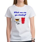 Which one are you drinking? Women's T-Shirt