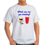 Which one are you drinking? Light T-Shirt