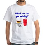 Which one are you drinking? White T-Shirt