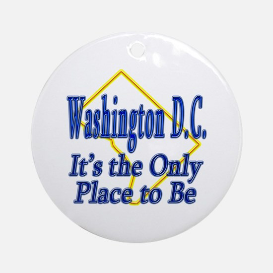 Only Place To Be - Washington D.C. Ornament (Round
