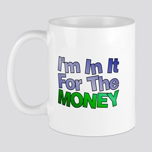 I'm In It For The MONEY Mug