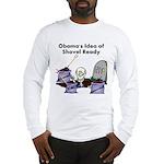 Obama's Idea of Shovel Ready Long Sleeve T-Shirt