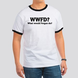 What would Fergus do? Ringer T