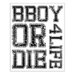 BBOY OR DIE / 4 LIFE Small Poster
