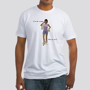 I do this everyday, what you Fitted T-Shirt