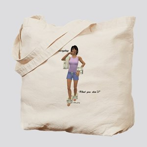 I do this everyday, what you Tote Bag