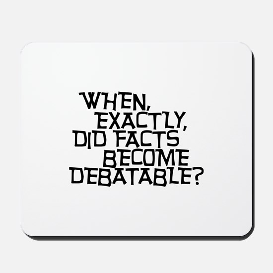 Facts are not Debatable Mousepad