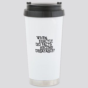 Facts are not Debatable Stainless Steel Travel Mug