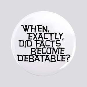 """Facts are not Debatable 3.5"""" Button"""