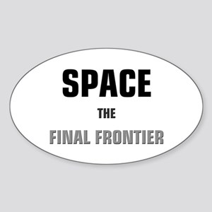 Space the Final Frontier Sticker (Oval)