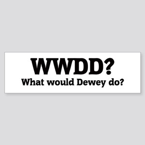 What would Dewey do? Bumper Sticker