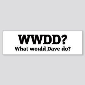 What would Dave do? Bumper Sticker
