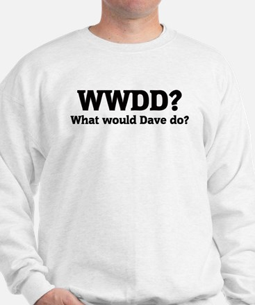 What would Dave do? Sweatshirt