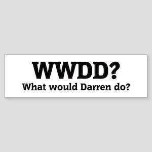 What would Darren do? Bumper Sticker