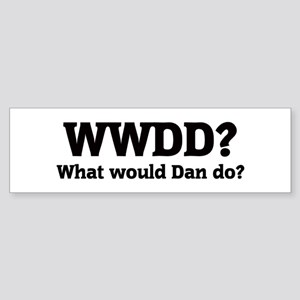 What would Dan do? Bumper Sticker