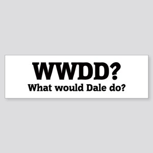 What would Dale do? Bumper Sticker
