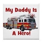 Daddy Is My Hero FireTruck Tile Coaster
