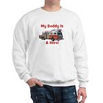 Daddy Is My Hero FireTruck Sweatshirt