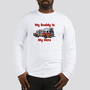 Daddy Is My Hero FireTruck Long Sleeve T-Shirt