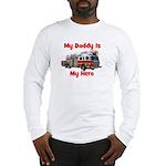 Daddy Is My Hero FireTruck Long Sleeve T-Shirt