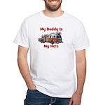 Daddy Is My Hero FireTruck White T-Shirt