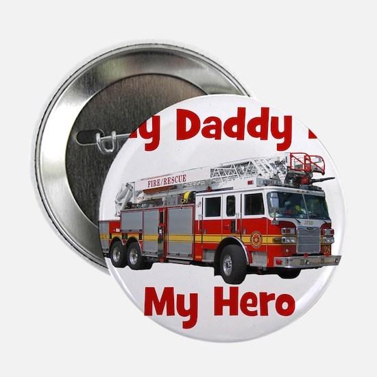 "Daddy Is My Hero FireTruck 2.25"" Button"
