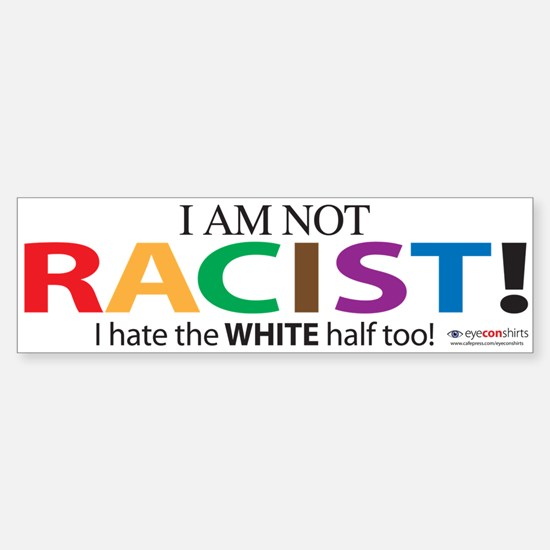 Not Racist Sticker (Bumper)