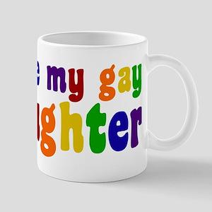 I Love My Gay Daughter Mug