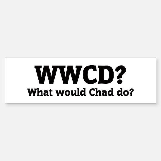What would Chad do? Bumper Bumper Bumper Sticker
