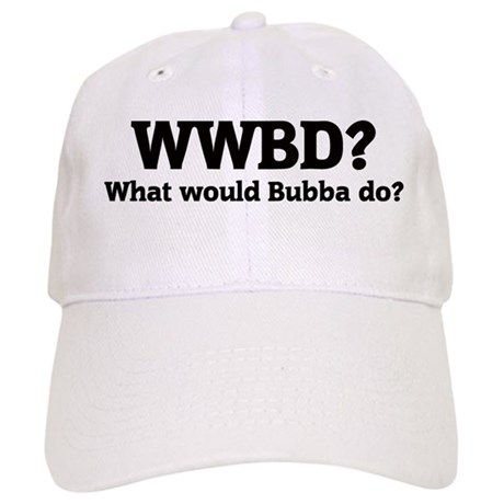 What would Bubba do? Cap