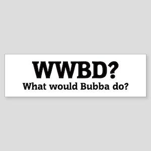What would Bubba do? Bumper Sticker