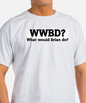 What would Brian do? Ash Grey T-Shirt