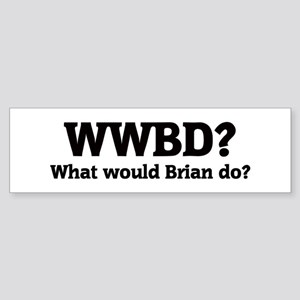 What would Brian do? Bumper Sticker