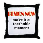 Resign Now - Teachable Moment Throw Pillow
