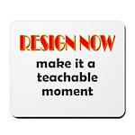 Resign Now - Teachable Moment Mousepad