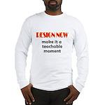 Resign Now - Teachable Moment Long Sleeve T-Shirt