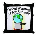 Global Warming is for Suckers Throw Pillow