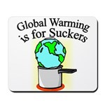Global Warming is for Suckers Mousepad