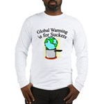 Global Warming is for Suckers Long Sleeve T-Shirt