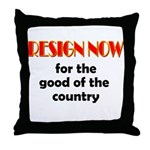 Resign Now for the Good of th Throw Pillow