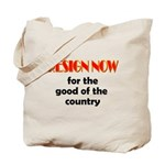 Resign Now for the Good of th Tote Bag