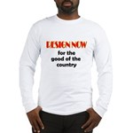 Resign Now for the Good of th Long Sleeve T-Shirt