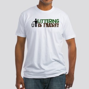 Littering is Trashy Fitted T-Shirt