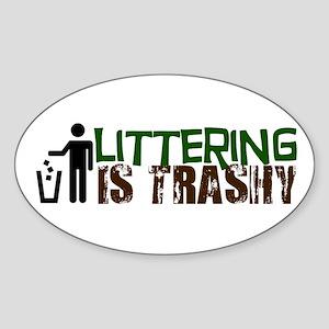 Littering is Trashy Sticker (Oval)