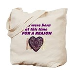 Born for a Reason Tote Bag