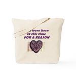 Born for a Reason Tote Bag