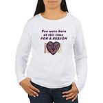 Born for a Reason Women's Long Sleeve T-Shirt