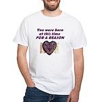 Born for a Reason White T-Shirt